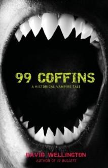 99 Coffins: A Historical Vampire Tale - David Wellington