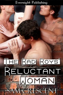 The Bad Boys' Reluctant Woman - Sam Crescent