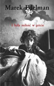 I była miłość w getcie - Marek Edelman