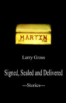 Signed, Sealed and Delivered: Stories - Larry Gross