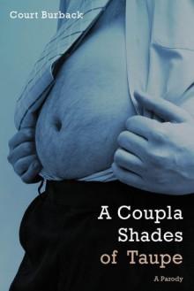 A Coupla Shades of Taupe: A Parody - Court Burback