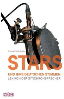 Stars und ihre deutschen Stimmen. Lexikon der Synchronsprecher - Thomas Bräutigam