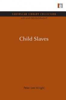 Child Slaves (Earthscan Library Collection: Aid And Development Set) - Peter Lee-Wright