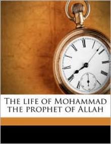 The Life of Mohammad the Prophet of Allah - Etienne Dinet, Sliman Ben Ibrahim