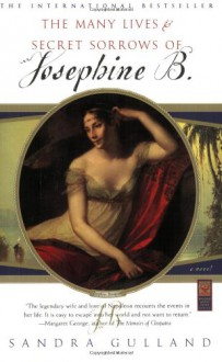The Many Lives & Secret Sorrows of Josephine B. - Sandra Gulland