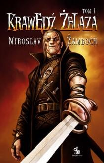 Krawędź żelaza, tom 1 - Miroslav Žamboch