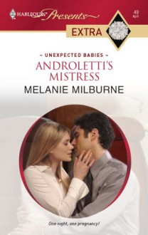 Mills & Boon : Androletti's Mistress (Unexpected Babies) - Melanie Milburne