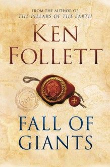 Fall of Giants (The Century Trilogy #1) - Ken Follett
