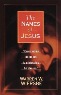 Names of Jesus, The - Warren W. Wiersbe