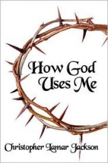 How God Uses Me - Christopher Lamar Jackson