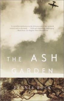 The Ash Garden - Dennis Bock