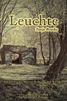 Leuchte: Ein historischer Mystery-Krimi aus dem Kinzigtal - Tanja Bruske