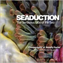 Seaduction: The Sensuous Side of the Sea - Beverly Factor, Jean-Michel Cousteau