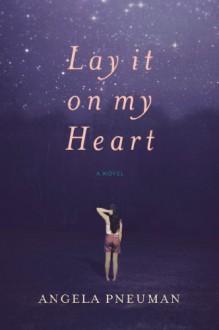 Lay It on My Heart - Angela Pneuman