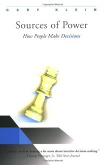 Sources of Power: How People Make Decisions - Gary Klein