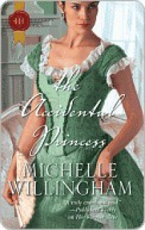 The Accidental Princess (Acccidental #3) - Michelle Willingham