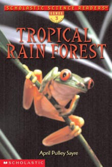 Tropical Rain Forest (Scholastic Science Readers, Level 3) - April Pulley Sayre