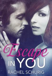 Escape In You - Rachel Schurig