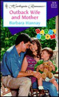 Mills & Boon : Outback Wife And Mother (Daddy Boom) - Barbara Hannay