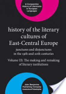 History of the Literary Cultures of East-central Europe: Junctures and Disjunctures in the 19th and 20th Centuries, Volume 2 (Comparative History of Literatures in European Languages) - Marcel Cornis-Pope, John Neubauer