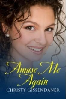 Amuse Me Again - Christy Gissendaner