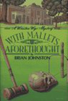 With Mallets Aforethought: A Winston Wyc Mystery - Brian Johnston