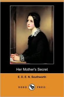 Her Mother's Secret (Dodo Press) - E.D.E.N. Southworth