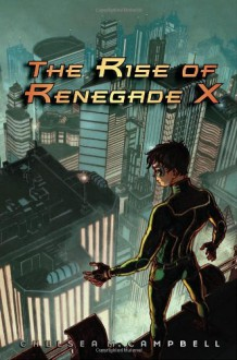 The Rise of Renegade X - Chelsea M. Campbell