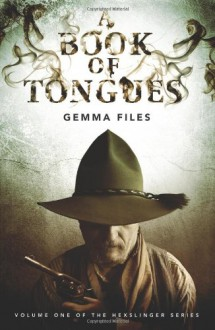 A Book of Tongues Volume 1 (The Hexslinger Series) - Gemma Files