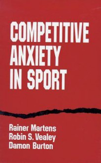Competitive Anxiety In Sport - Rainer Martens, Robin S. Vealey, Damon Burton