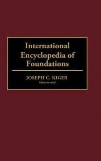 International Encyclopedia of Foundations - Joseph C. Kiger