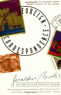 Foreign Correspondence: A Pen Pal's Journey from Down Under to All Over - Geraldine Brooks