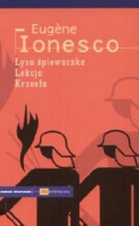 Łysa śpiewaczka. Lekcja. Krzesła - Eugène Ionesco