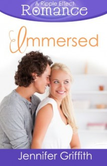 Immersed (A Ripple Effect Romance Novella, Book 6) (Volume 6) - Jennifer Griffith