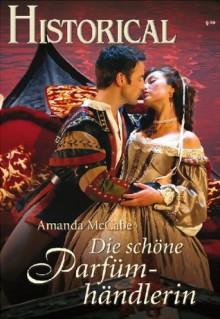 Die schöne Parfümhändlerin (German Edition) - Amanda McCabe