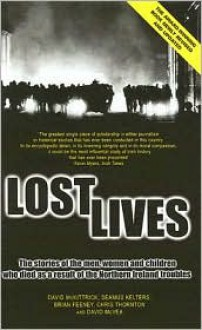 Lost Lives: The Stories of the Men, Women and Children who Died as a Result of the Northern Ireland Troubles - David McKittrick,Brian Feeney,Chris Thornton,David McVea,Seamus Kelters