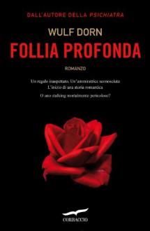 Follia profonda (Grandi Romanzi Corbaccio) (Italian Edition) - Wulf Dorn, Cecilia Veronese