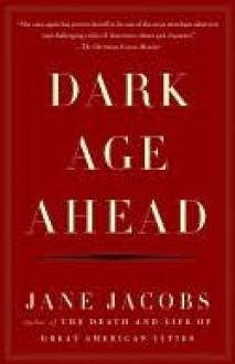 Dark Age Ahead - Jane Jacobs
