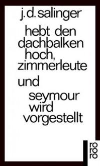 Hebt den Dachbalken hoch, Zimmerleute / Seymour wird vorgestellt. - J.D. Salinger