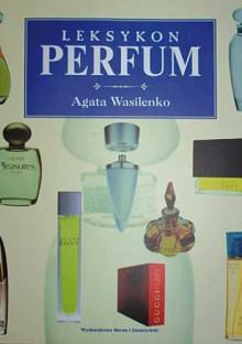 Leksykon perfum - Agata Wasilenko