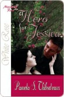 A Hero for Jessica - Pamela Thibodeaux
