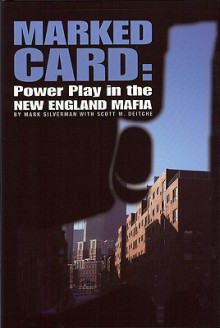 Marked Card: Power Play in the New England Mafia - Mark E. Silverman, Scott M. Deitche