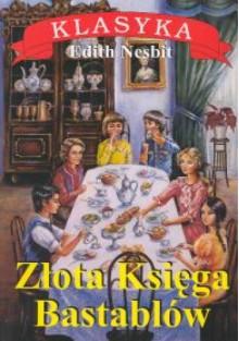 Złota księga Bastablów - Edith Nesbit