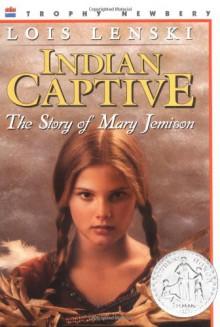 Indian Captive: The Story of Mary Jemison - Lois Lenski