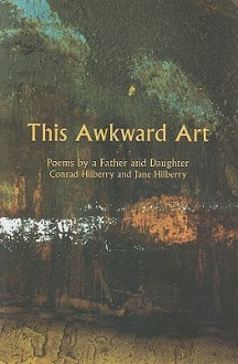 This Awkward Art - Conrad Hilberry, Jane Hilberry