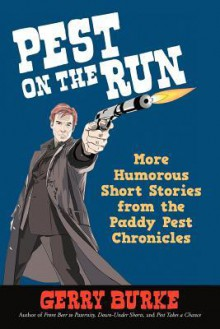 Pest on the Run: More Humorous Short Stories from the Paddy Pest Chronicles - Gerry Burke