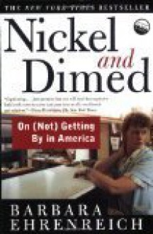 Nickel And Dimed - On (not) Getting By In America - Barbara Ehrenreich