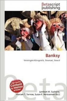 Banksy - Lambert M. Surhone, Mariam T. Tennoe, Susan F. Henssonow