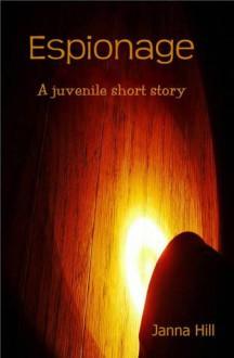 Espionage (A juvenile short story) - Janna Hill