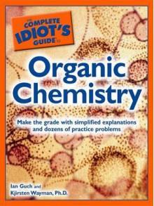 The Complete Idiot's Guide to Organic Chemistry - Ian Guch